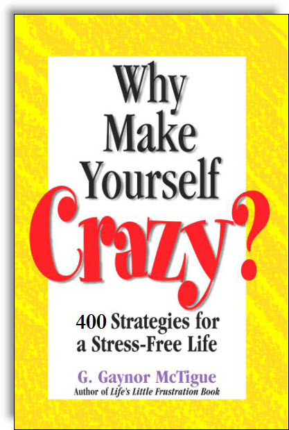 Why Make Yourself Crazy? 400 Stress Stoppers